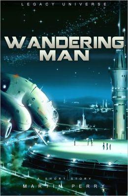 Legacy Universe: Wandering Man (A Short Story)