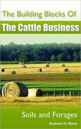 The Building Blocks of the Cattle Business: Soils and Forages