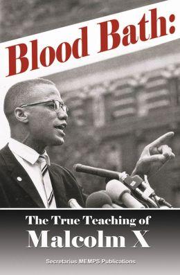 BLOOD BATH: The True Teaching of Malcolm X