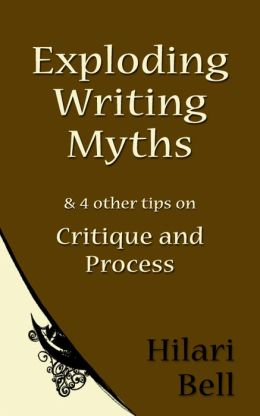 Exploding Writing Myths & 4 other tips on Critique and Process