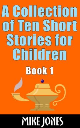 A Collection of Ten Short Stories for Children, Book 1
