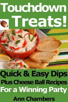 Touchdown Treats! Quick and Easy Dip and Cheese Ball Recipes for a Winning Party