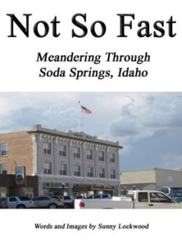 Not So Fast: Meandering Through Soda Springs, Idaho