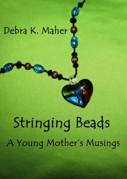 Stringing Beads: A Young Mother's Musings