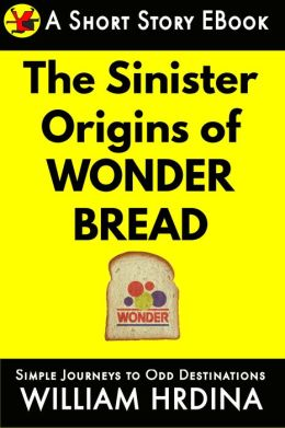 The Sinister Origins of Wonder Bread