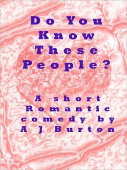 Do You Know These People? A Short Romantic Comedy.