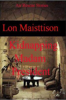 Kidnapping Madam President