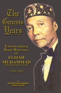 The Genesis Years: Unpublished and Rare Writings of Elijah Muhammad 1959 - 1962