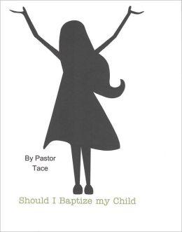 Should I Baptize My Child?