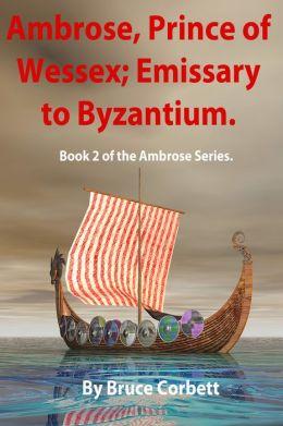 Ambrose, Prince of Wessex; Emissary to Byzantium.