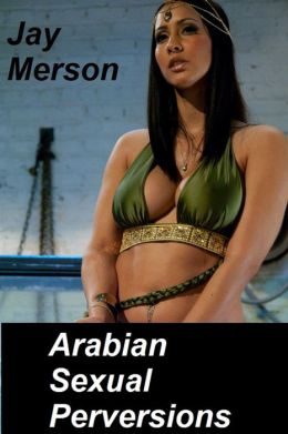 Arabian Sexual Perversions (Strong BDSM erotica)