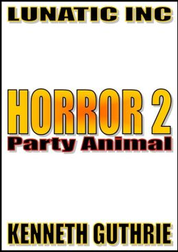 Horror 2: Party Animal.