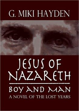 Jesus of Nazareth, Boy and Man: A Novel of the Lost Years