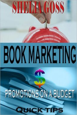 Book Marketing: Promotions on a Budget Quick Tips