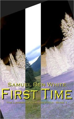 First Time: The Legend of Garison Fitch - Book 1