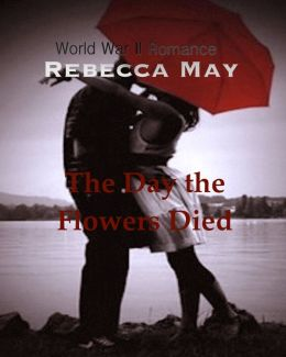 Day the Flowers Died, War World II Romance