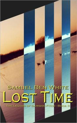 Lost Time: The Legend of Garison Fitch - Book 3