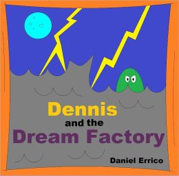 Dennis and the Dream Factory (PLUS Surprise eBook!)