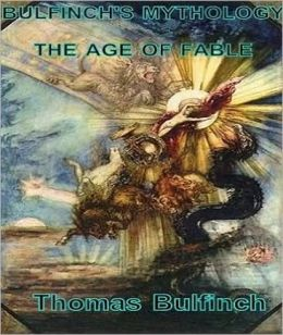 BULFINCH'S MYTHOLOGY:THE AGE OF FABLE