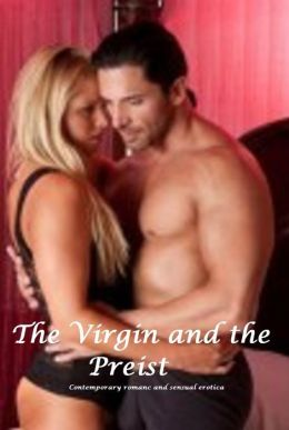 The Virgin and The Priest (erotic romance sensual erotica)