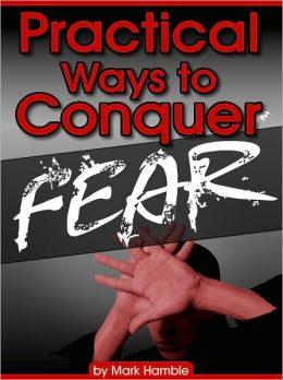 Practical Ways to Conquer Fear