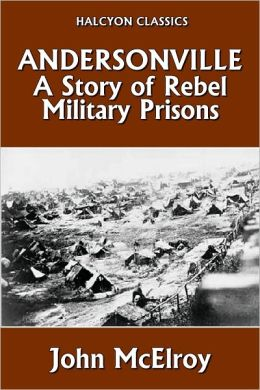 Andersonville: A Story of Rebel Military Prisons