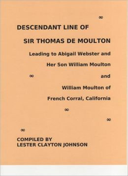 Descendant Line of Sir Thomas De Moulton Leading to Abigail Webster and Her Son William Moulton and William Moulton of French Corral, California