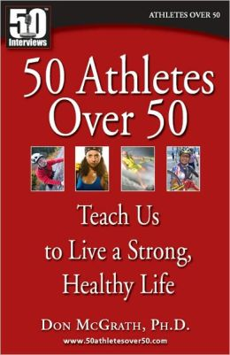 50 Athletes over 50 Teach us to Live a Strong Healthy Life
