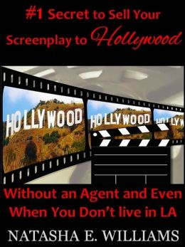 #1 Secret to Sell Your Screenplay to Hollywood:Without an agent even when you don't live in L.A.