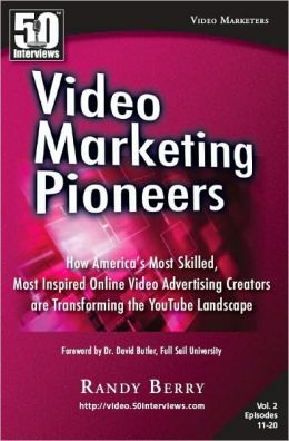 Video Marketing Pioneers Volume 2 : How America's Most Skilled, Most Inspired, Online Video Advertising Creators are Transforming the YouTube Landscape