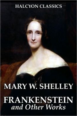 Frankenstein and Other Works by Mary Shelley