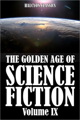 The Golden Age of Science Fiction: An Anthology of 50 Short Stories Volume IX