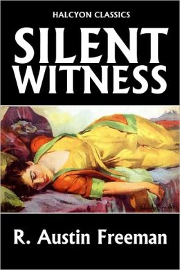A Silent Witness by R. Austin Freeman [Thorndyke Mysteries #4]
