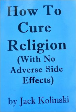How To Cure Religion (With No Adverse Side Effects)