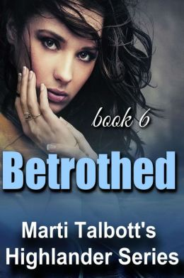 Betrothed, Book 6 (Marti Talbott's Highlander Series)