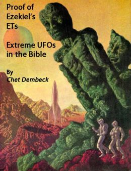 Proof of Ezekiels ETs Extreme UFOs of the Bible