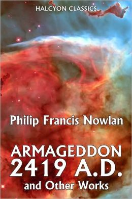 Amageddon 2419 A.D. and Other Works by Philip Francis Nowlan