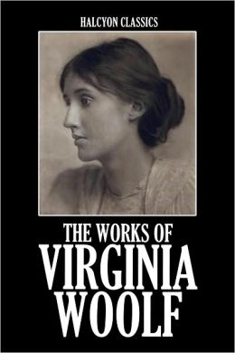 The Works of Virginia Woolf: 12 Novels and Short Stories in One Volume