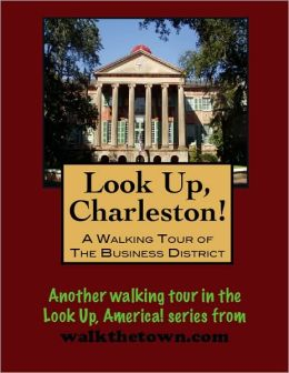 A Walking Tour of Charleston - The Business District, South Carolina