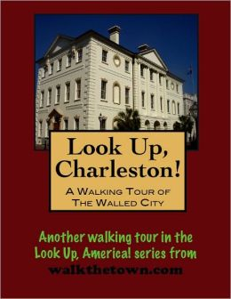 A Walking Tour of Charleston - The Walled City, South Carolina