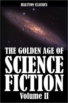 The Golden Age of Science Fiction: An Anthology of 50 Short Stories Volume II