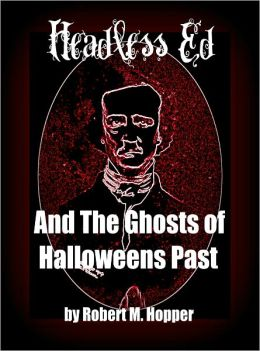 Headless Ed And The Ghosts Of Halloweens Past: The Legend of Sleepy Hollow, Frankenstein, Dracula, Edgar Allan Poe, Mark Twain, Oscar Wilde, Nathaniel Hawthorne & More
