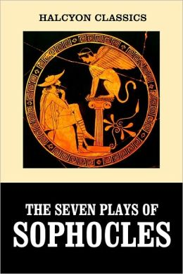 The Seven Plays of Sophocles: Oedipus Rex and Other Works