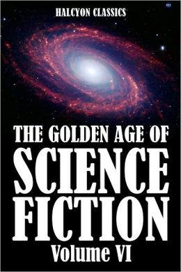The Golden Age of Science Fiction: An Anthology of 50 Short Stories Volume VI