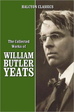 The Collected Works of William Butler Yeats