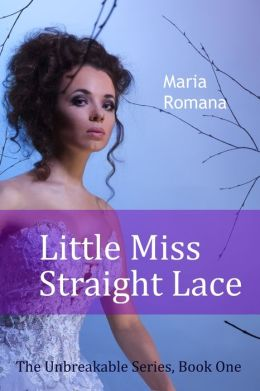 Little Miss Straight Lace, Book One of the Unbreakable Series [Mystery, Romance, Suspense]