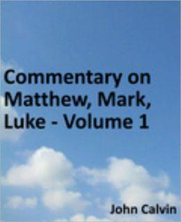 Commentary on Matthew, Mark, Luke - Volume 1
