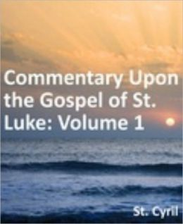 Commentary Upon the Gospel of St. Luke: Volume 1