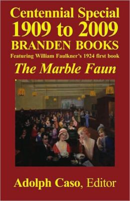 CENTENNIAL SPECIAL 1909 to 2009—Branden Books, Featuring William Faulkner's 1924 first book, The Marble Faun