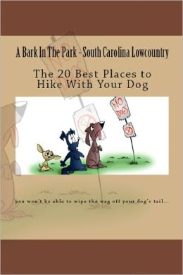 A Bark In The Park-South Carolina Lowcountry: The 20 Best Places To Hike With Your Dog
